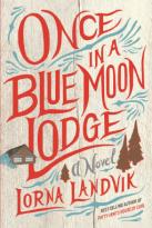 Lorna Landvik Once in a Blue Moon Lodge