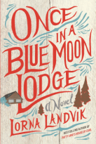 Lorna Landvik Once in a Blue Moon Lodge